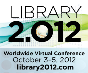 Library 2.012 Worldwide Virtual Conference October 3-5, 2012