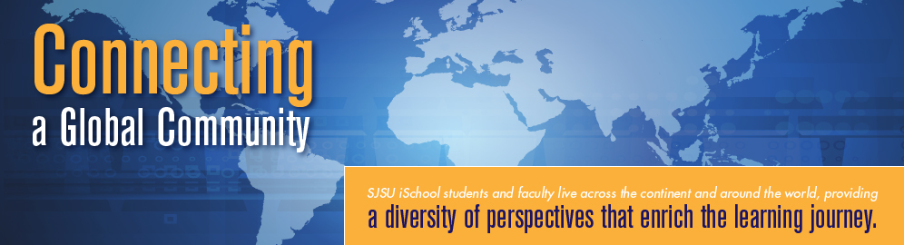 SJSU iSchool Students and faculty live and work from virtually any point in the world.